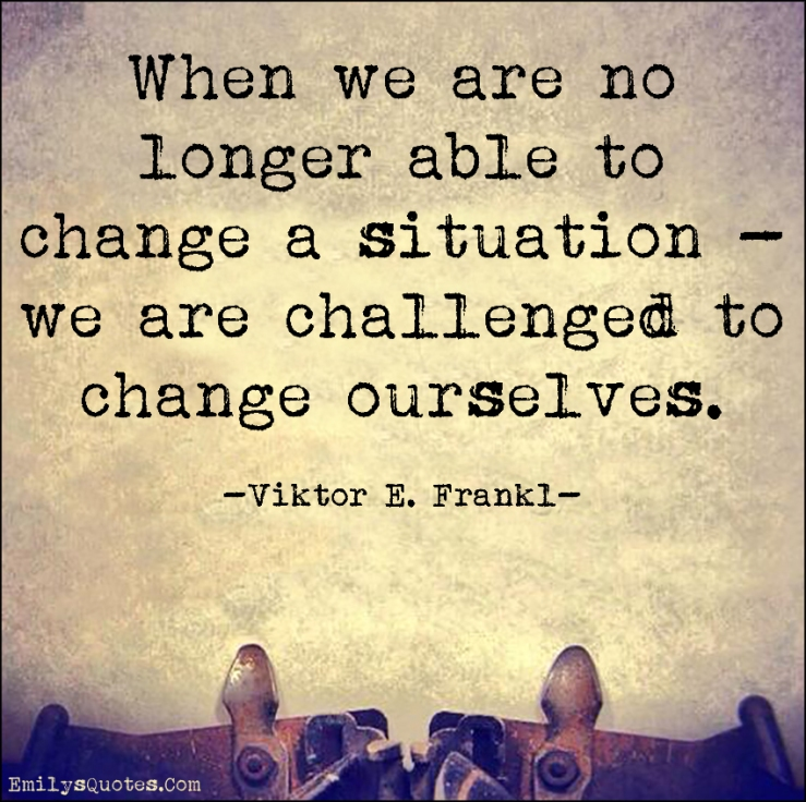 EmilysQuotes.Com-change-situation-challenged-ourselves-intelligent-inspirational-life-consequences-Viktor-E.-Frankl