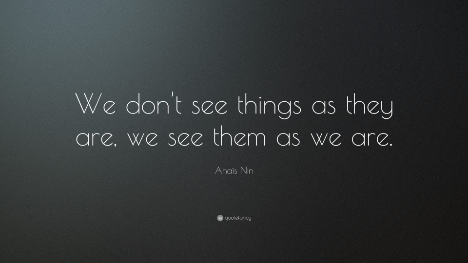 5887-Ana-s-Nin-Quote-We-don-t-see-things-as-they-are-we-see-them-as-we