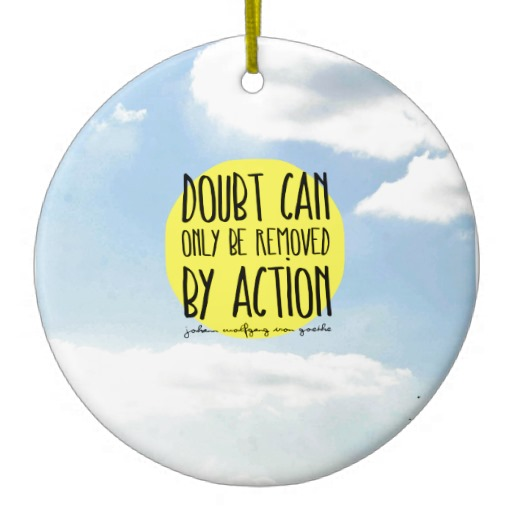 goethe_quote_doubt_can_only_be_removed_by_action_ceramic_ornament-r52b449071ead46c3b17ae28edcde3f18_x7s2y_8byvr_512