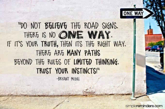 do-one-believe-the-road-signs-there-is-no-one-way-if-its-your-truth-then-its-the-right-way-there-are-many-paths-beyond-the-rules-of-limited-thinking-trust-your-instincts