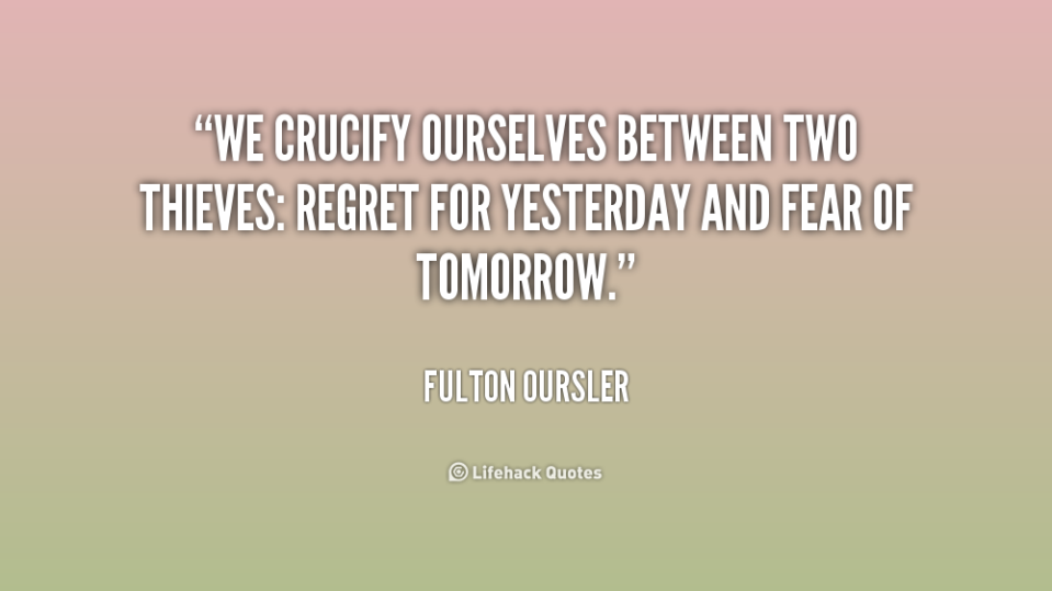 quote-Fulton-Oursler-we-crucify-ourselves-between-two-thieves-regret-169094