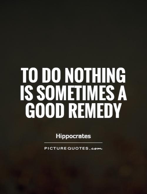 to-do-nothing-is-sometimes-a-good-remedy-quote-1