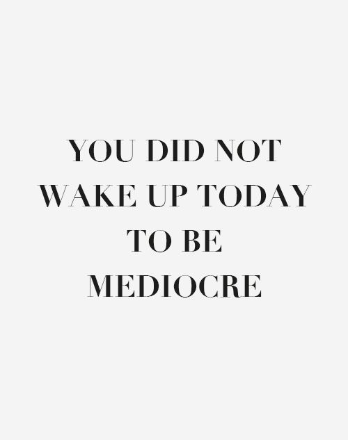 did-not-wake-up-feel-mediocre-life-daily-quotes-sayings-pictures