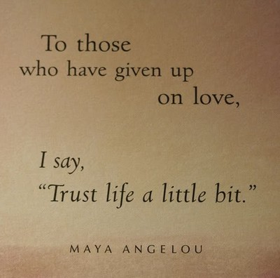 To-those-who-have-given-up-on-love-I-say-trust-life-a-little-bit