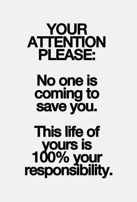 your-attention-please-no-one-is-coming-to-save-you-this-life-of-yours-is-100-percent-your-responsibility-quote-1