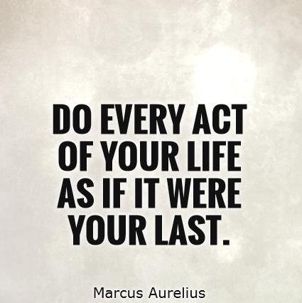 do-every-act-of-your-life-as-if-it-were-your-last-quote-1