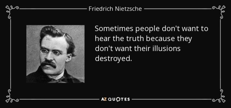 quote-sometimes-people-don-t-want-to-hear-the-truth-because-they-don-t-want-their-illusions-friedrich-nietzsche-34-72-80