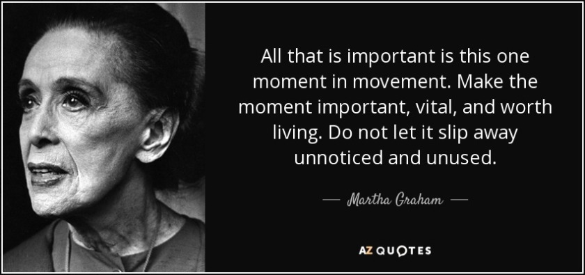 quote-all-that-is-important-is-this-one-moment-in-movement-make-the-moment-important-vital-martha-graham-34-60-81