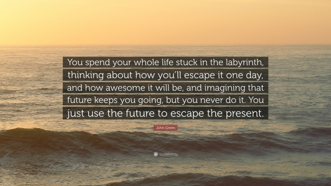 1704288-John-Green-Quote-You-spend-your-whole-life-stuck-in-the-labyrinth-1