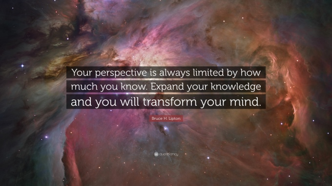 3013777-Bruce-H-Lipton-Quote-Your-perspective-is-always-limited-by-how.jpg