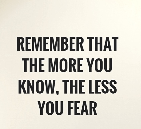 remember-that-the-more-you-know-the-less-you-fear-quote-1
