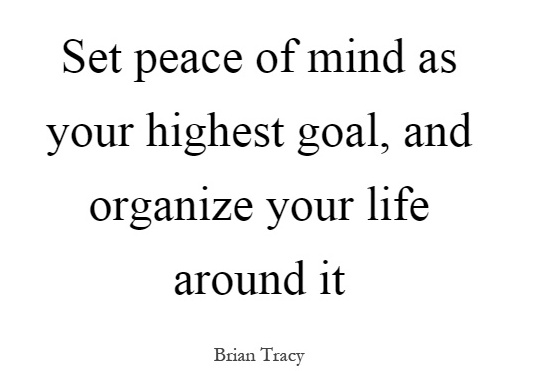 set-peace-of-mind-as-your-highest-goal-and-organize-your-life-around-it-quote-1