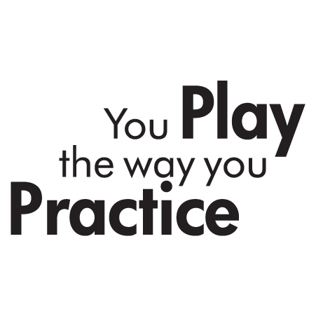 you+play+the+way+you+practice+quote