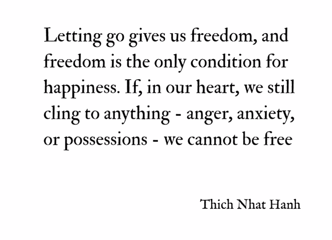 Letting-go-gives-us-freedom-and-freedom-is-the-only-condition-for-happiness.-If-in-our-heart-we-still-cling-to-anything-anger-anxiety-or-possessions-we-cannot-be-free.-–-Thich-Nhat-Hanh