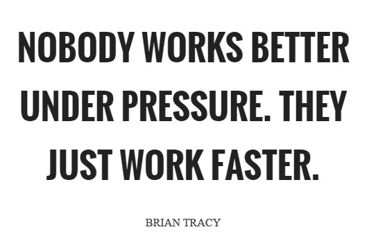 nobody-works-better-under-pressure-they-just-work-faster-quote-1