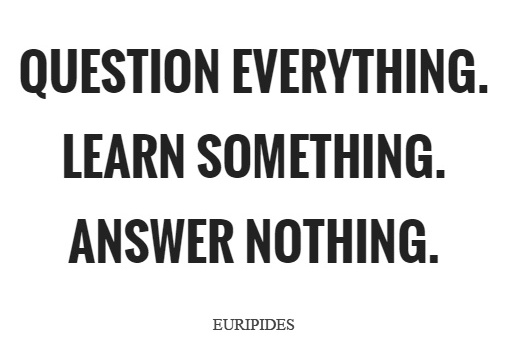 question-everything-learn-something-answer-nothing-quote-1.jpg