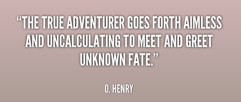 quote-O_-Henry-the-true-adventurer-goes-forth-aimless-and-170777
