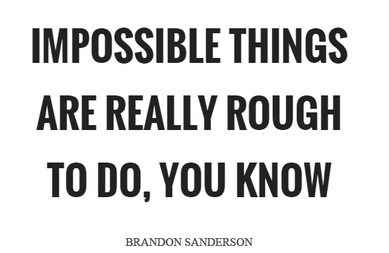 impossible-things-are-really-rough-to-do-you-know-quote-1.jpg
