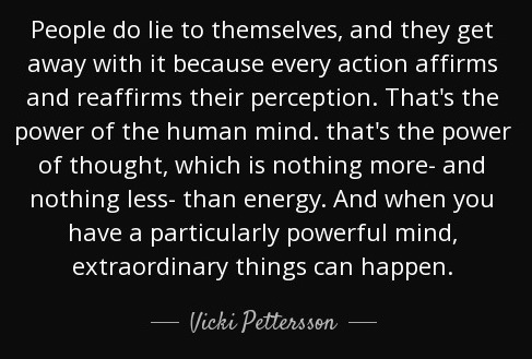 quote-people-do-lie-to-themselves-and-they-get-away-with-it-because-every-action-affirms-and-vicki-pettersson-46-35-09.jpg