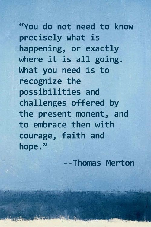 wisdom-quotes-you-dont-need-to-know-precisely-what-is-happening-or-exactly-where-it-is-a