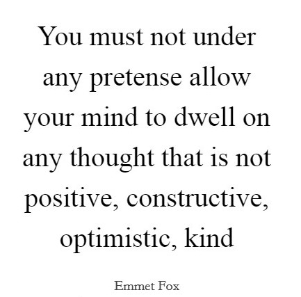 you-must-not-under-any-pretense-allow-your-mind-to-dwell-on-any-thought-that-is-not-positive-quote-1